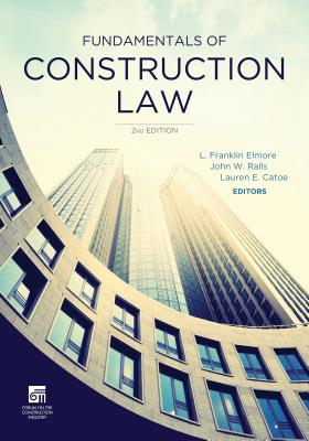 Fundamentals of Construction Law - Elmore, L Franklin (Editor), and Ralls, John W (Editor), and Catoe, Lauren E (Editor)