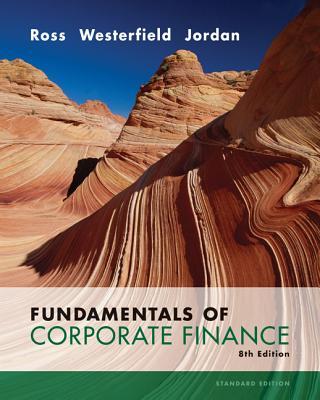 Fundamentals of Corporate Finance Standard Edition - Ross, Stephen A, Professor, and Westerfield, Randolph W, and Jordan, Bradford D, Professor