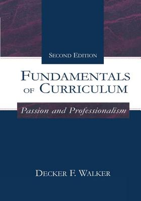 Fundamentals of Curriculum: Passion and Professionalism - Walker, Decker F.