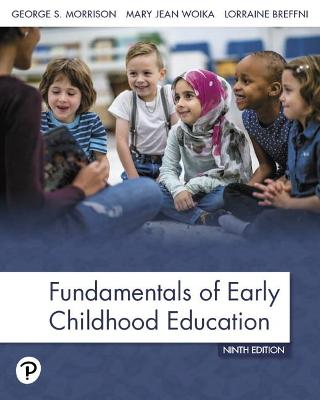 Fundamentals of Early Childhood Education - Morrison, George, and Woika, Mary, and Breffni, Lorraine