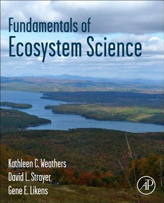 Fundamentals of Ecosystem Science - Weathers, Kathleen C. (Editor), and Strayer, David L. (Editor), and Likens, Gene E. (Editor)