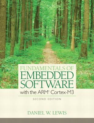 Fundamentals of Embedded Software with the ARM Cortex-M3 - Lewis, Daniel