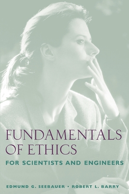 Fundamentals of Ethics for Scientists and Engineers - Seebauer, Edmund G
