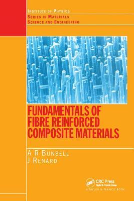 Fundamentals of Fibre Reinforced Composite Materials - Bunsell, A.R.
