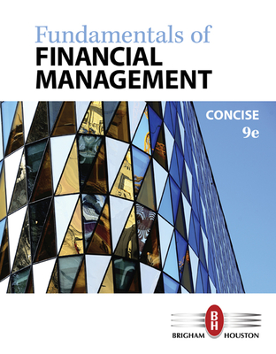 Fundamentals of Financial Management - Brigham, Eugene, and Houston, Joel F.