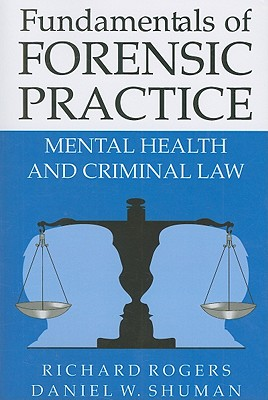 Fundamentals of Forensic Practice: Mental Health and Criminal Law - Rogers, Lord Richard, and Shuman, Daniel