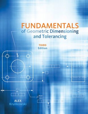 Fundamentals of Geometric Dimensioning and Tolerancing - Krulikowski, Alex