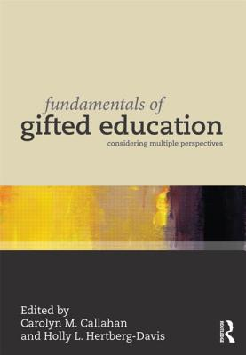 Fundamentals of Gifted Education: Considering Multiple Perspectives - Callahan, Carolyn M, Dr. (Editor), and Hertberg-Davis, Holly L (Editor)