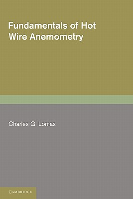 Fundamentals of Hot Wire Anemometry - Lomas, Charles G.