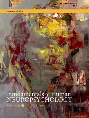 Fundamentals of Human Neuropsychology - Kolb, and Whishaw, Ian Q