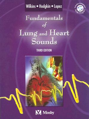 Fundamentals of Lung and Heart Sounds - Wilkins, Robert L, PhD, Rrt, and Hodgkin, John E, MD, and Lopez, Brad