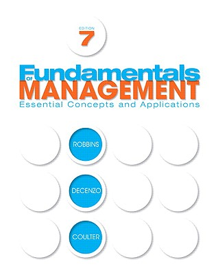 Fundamentals of Management: Essential Concepts and Applications - Robbins, Stephen P, and DeCenzo, David A, and Coulter, Mary