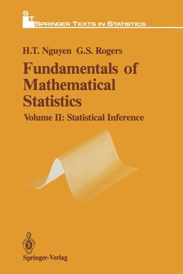 Fundamentals of Mathematical Statistics: Statistical Inference - Nguyen, Hung T, and Rogers, Gerald S