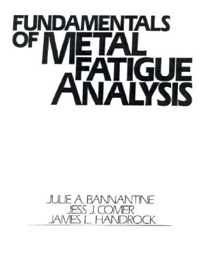 Fundamentals of Metal Fatigue Analysis - Bannantine, Julie A