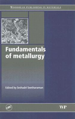 Fundamentals of Metallurgy - Seetharaman, Seshadri