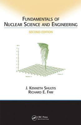 Fundamentals of Nuclear Science and Engineering - Shultis, J Kenneth
