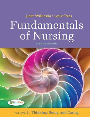 Fundamentals of Nursing, Volume 2: Thinking, Doing, and Caring - Wilkinson, Judith M, and Treas, Leslie S