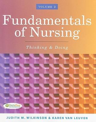 Fundamentals of Nursing, Volume 2: Thinking & Doing - Wilkinson, Judith M, and Van Leuven, Karen