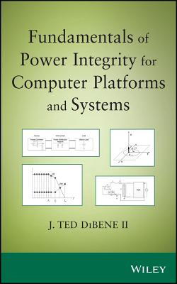 Fundamentals of Power Integrity: For Computer Platforms and Systems - DiBene, Joseph T., II
