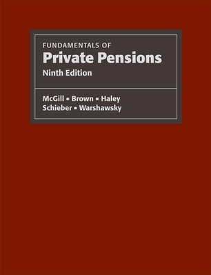 Fundamentals of Private Pensions - McGill, Dan, and Brown, Kyle N, and Haley, John J, Vice President