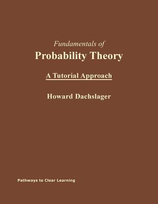 Fundamentals of Probability Theory: A Tutorial Approach - Dachslager Ph D, Howard L