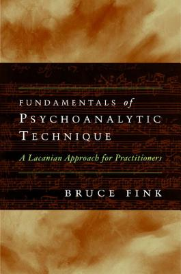 Fundamentals of Psychoanalytic Technique: A Lacanian Approach for Practitioners - Fink, Bruce
