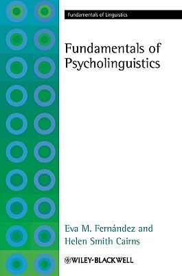 Fundamentals of Psycholinguistics - Fernandez, Eva M., and Cairns, Helen Smith