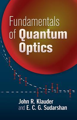 Fundamentals of Quantum Optics - Klauder, John R, and Sudarshan, E C G