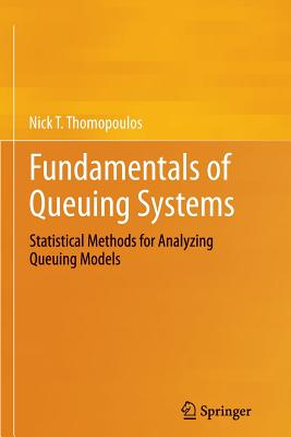 Fundamentals of Queuing Systems: Statistical Methods for Analyzing Queuing Models - Thomopoulos, Nick T