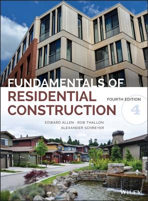 Fundamentals of Residential Construction - Allen, Edward, Aia, and Thallon, Rob, and Schreyer, Alexander C