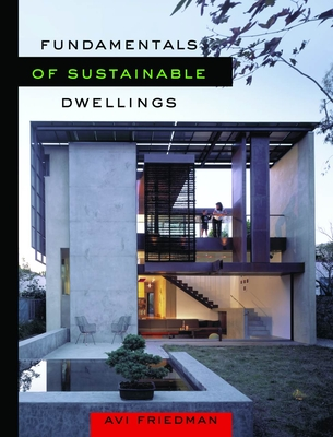 Fundamentals of Sustainable Dwellings - Friedman, Avi