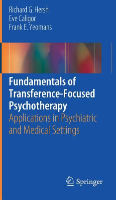 Fundamentals of Transference-Focused Psychotherapy: Applications in Psychiatric and Medical Settings - Hersh, Richard G
