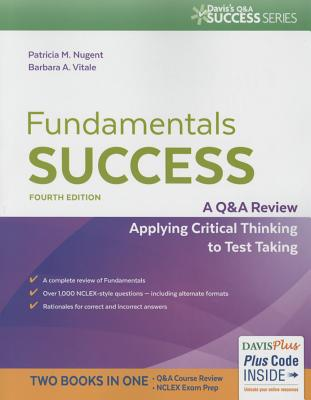Fundamentals Success: A Q&A Review Applying Critical Thinking to Test Taking - Nugent, Patricia M, RN, Ma, MS, Edd, and Vitale, Barbara A, RN, Ma