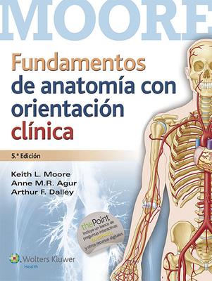 Fundamentos de Anatomia Con Orientacion Clinica - Moore, Keith L, Dr., Msc, PhD, Fiac, Frsm, and Agur, Anne M R, SC