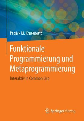 Funktionale Programmierung Und Metaprogrammierung: Interaktiv in Common LISP - Krusenotto, Patrick M