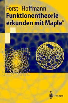 Funktionentheorie Erkunden Mit Maple - Forst, Wilhelm, and Hoffmann, Dieter, Dr.
