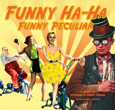 Funny Ha-Ha, Funny Peculiar: a book of strange & comic poems - Astley, Neil (Editor)