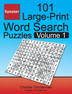 Funster 101 Large-Print Word Search Puzzles, Volume 1: Hours of Brain-Boosting Entertainment for Adults and Kids - Timmerman, Charles, and Funster