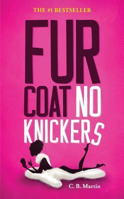 Fur Coat No Knickers - Martin, C. B.