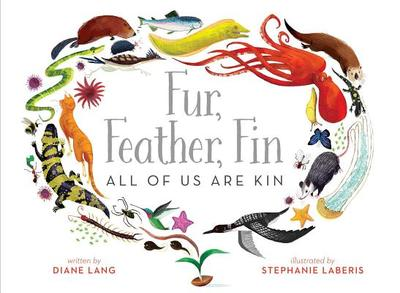Fur, Feather, Fin--All of Us Are Kin - Lang, Diane