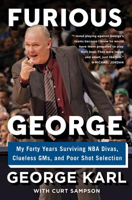 Furious George: My Forty Years Surviving NBA Divas, Clueless Gms, and Poor Shot Selection - Karl, George, and Sampson, Curt