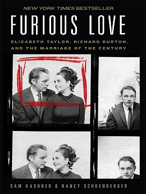 Furious Love: Elizabeth Taylor, Richard Burton, and the Marriage of the Century - Kashner, Sam, and Schoenberger, Nancy