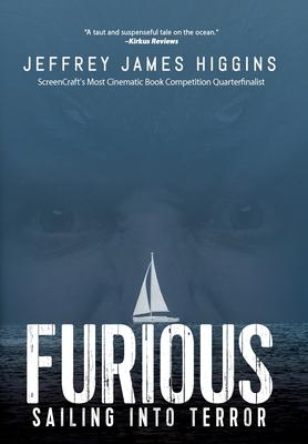 Furious: Sailing into Terror - Higgins, Jeffrey James