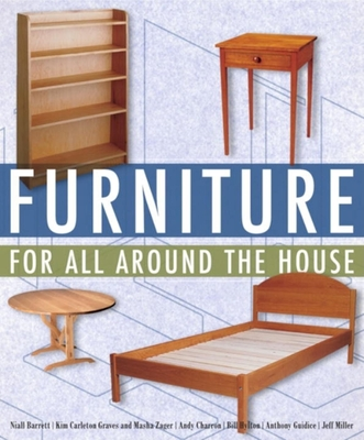 Furniture for All Around the House: Series: Woodworking for the Home - Miller, Jeff, and Charron, Andy, and Barrett, Niall