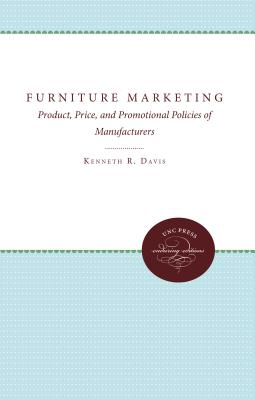 Furniture Marketing: Product, Price, and Promotional Policies of Manufacturers - Davis, Kenneth R