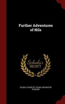 Further Adventures of Nils - Lagerlof, Selma, and Howard, Velma Swanston