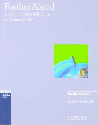 Further Ahead Teacher's Guide: A Communication Skills Course for Business English - Jones-Macziola, Sarah