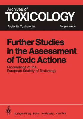 Further Studies in the Assessment of Toxic Actions: Proceedings of the European Society of Toxicology Meeting, Held in Dresden, June 11 13, 1979 - Chambers, P L (Editor)