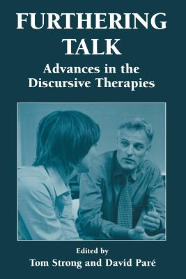 Furthering Talk: Advances in the Discursive Therapies - Strong, Thomas (Editor), and Pare, David, Dr. (Editor)