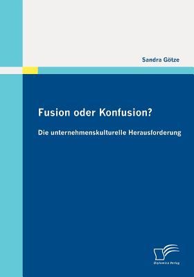 Fusion Oder Konfusion? Die Unternehmenskulturelle Herausforderung - Gotze, Sandra